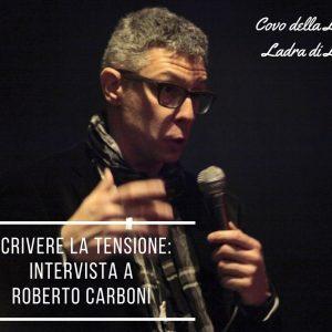 Scrivere la tensione: intervista a Roberto Carboni – podcast