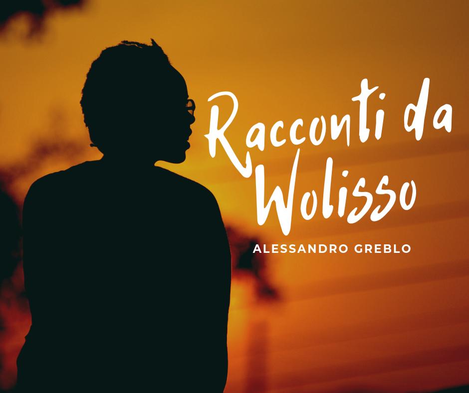 Racconti da Wolisso: a volte ritornano (seconda parte)